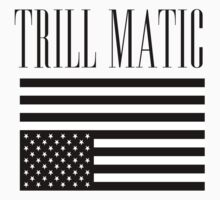 TRILL MATIC by JFCREAM