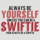 Be Yourself, unless you can be a SWIFTIE by TheMoultonator