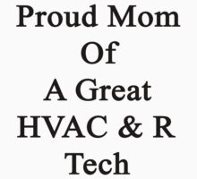 Proud Mom Of A Great HVAC & R Tech  by supernova23