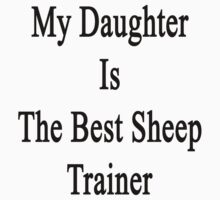 My Daughter Is The Best Sheep Trainer  by supernova23