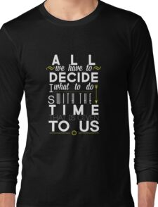 All We Have to Decide Long Sleeve T-Shirt