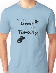 """You're the Sweet to my Totally"" Unisex T-Shirt"