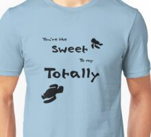 """""""You're the Sweet to my Totally"""" Unisex T-Shirt"""