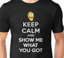 Keep Calm and Show me what you got 2 Unisex T-Shirt