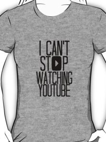 I Can't Stop Watching YouTube T-Shirt