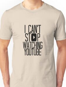 I Can't Stop Watching YouTube Unisex T-Shirt