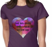 She Believed She Could, So She Did  Womens Fitted T-Shirt