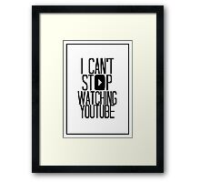 I Can't Stop Watching YouTube Framed Print