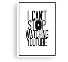 I Can't Stop Watching YouTube Canvas Print