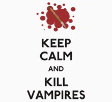 Keep Calm and Kill Vampires by CafePretzel