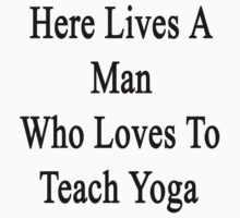 Here Lives A Man Who Loves To Teach Yoga  by supernova23