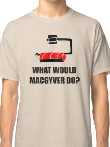WHAT WOULD MACGYVER DO Classic T-Shirt