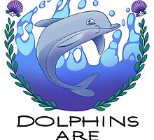 Dolphins are Horrible Creatures by Fine Failings
