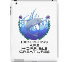 Dolphins are Horrible Creatures iPad Case/Skin