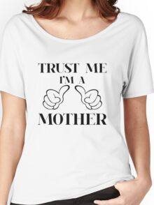 Trust me i'm a mother Women's Relaxed Fit T-Shirt