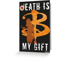 BUFFY: DEATH IS MY GIFT Greeting Card