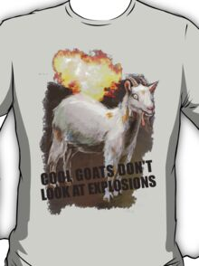 Cool goats don't look at explosions T-Shirt