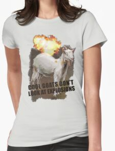 Cool goats don't look at explosions Womens Fitted T-Shirt