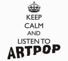 Lady Gaga Keep Calm and Listen to Artpop by 0hmygarden