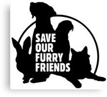 Save Our Furry Friends Canvas Print