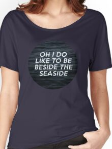 Oh I Do Like To Be Beside The Seaside Women's Relaxed Fit T-Shirt