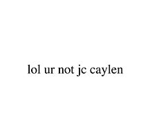 lol ur not jc caylen  by Isabel Ramsey
