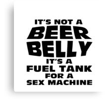 its not a beer belly Canvas Print