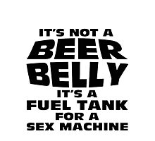 its not a beer belly Photographic Print