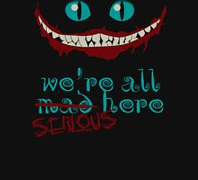 We're all serious here Unisex T-Shirt