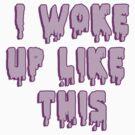 I woke up like this by ShayleeActually