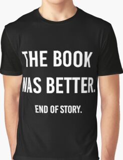 The Book Was Better. Graphic T-Shirt
