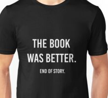 The Book Was Better. Unisex T-Shirt