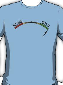 No Clue. Gets It. T-Shirt