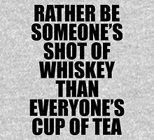 Rather be Someones Shot of Whiskey than Everyones Cup of Tea Womens Fitted T-Shirt