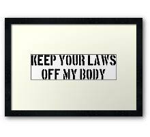 Keep you laws off my body Framed Print