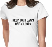 Keep you laws off my body Womens Fitted T-Shirt