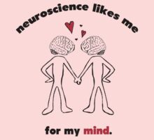 Neuroscience Likes Me for My Mind by thescientish