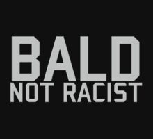 bald... not racist by rand0mist