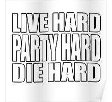 Live Hard Party Hard Die Hard Poster