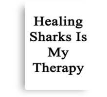 Healing Sharks Is My Therapy  Canvas Print