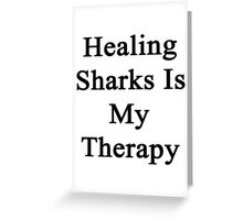 Healing Sharks Is My Therapy  Greeting Card