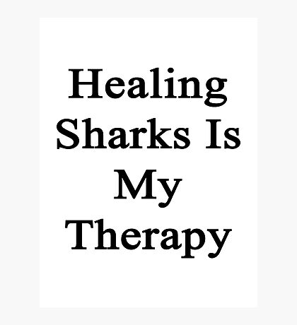 Healing Sharks Is My Therapy  Photographic Print