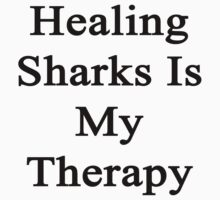 Healing Sharks Is My Therapy  by supernova23