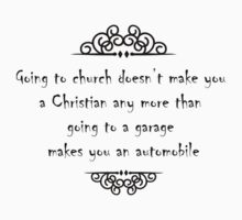Going to church doesn't make you a Christian any more than going to a garage makes you an automobile by Tia Knight