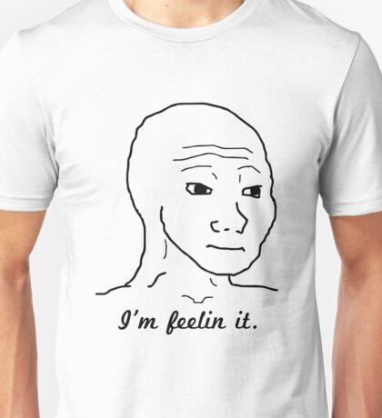 I'm Feelin it. Unisex T-Shirt