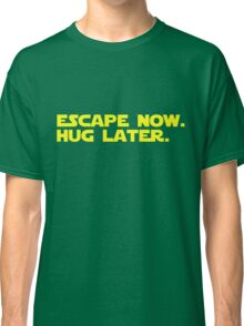 Escape Now. Hug Later. - Star Wars: The Force Awakens Shirt (Yellow Text) Classic T-Shirt