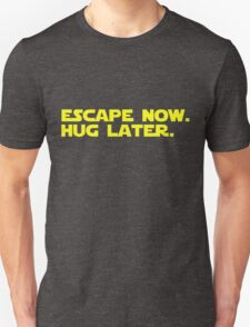 Escape Now. Hug Later. - Star Wars: The Force Awakens Shirt (Yellow Text) T-Shirt