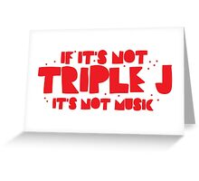 If it's not TRIPLE J it's not MUSIC Greeting Card