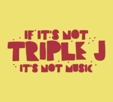 If it's not TRIPLE J it's not MUSIC Baby Tee