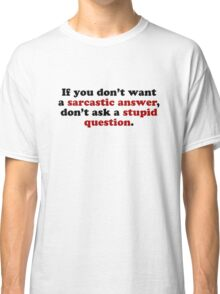 Sarcastic Answers Classic T-Shirt
